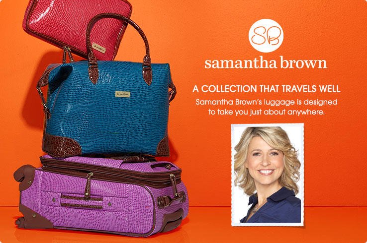 Samantha Brown. A collection that travels well. Samantha's Brown Luggage is designed to take you just about anywhere. Stack of travel luggage.