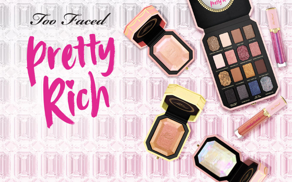 Too Faced. Pretty Rich.