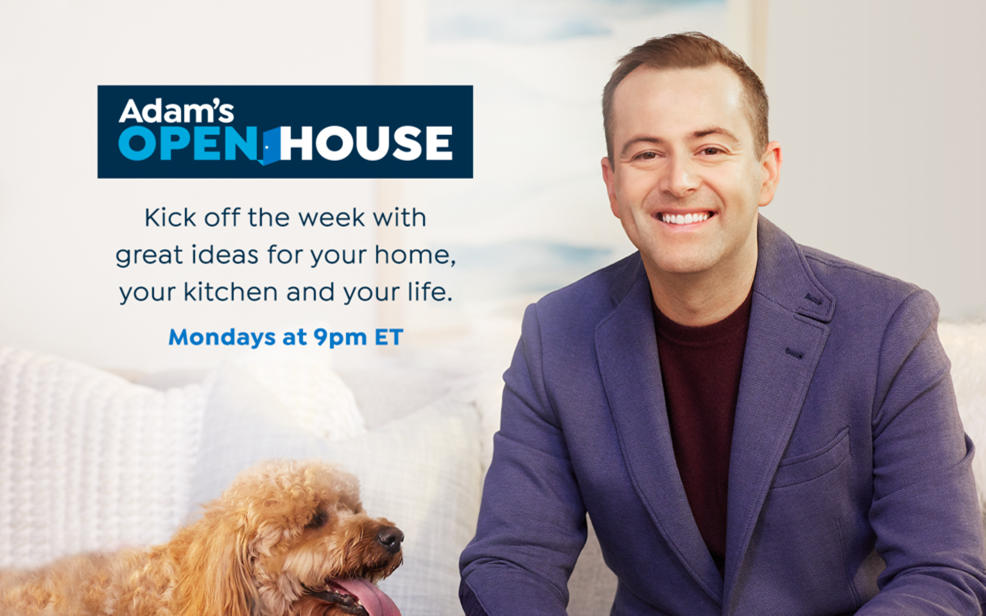 Adam's Open House. Kick off the week with great ideas for your home, your kitchen and your life. Mondays at 9pm ET