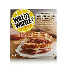 """Will It Waffle? Yes, It Will!"" Cookbook"