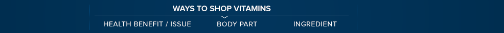 Ways to shop vitamins. Health/Benefit Issue, Bod Part, Ingredient