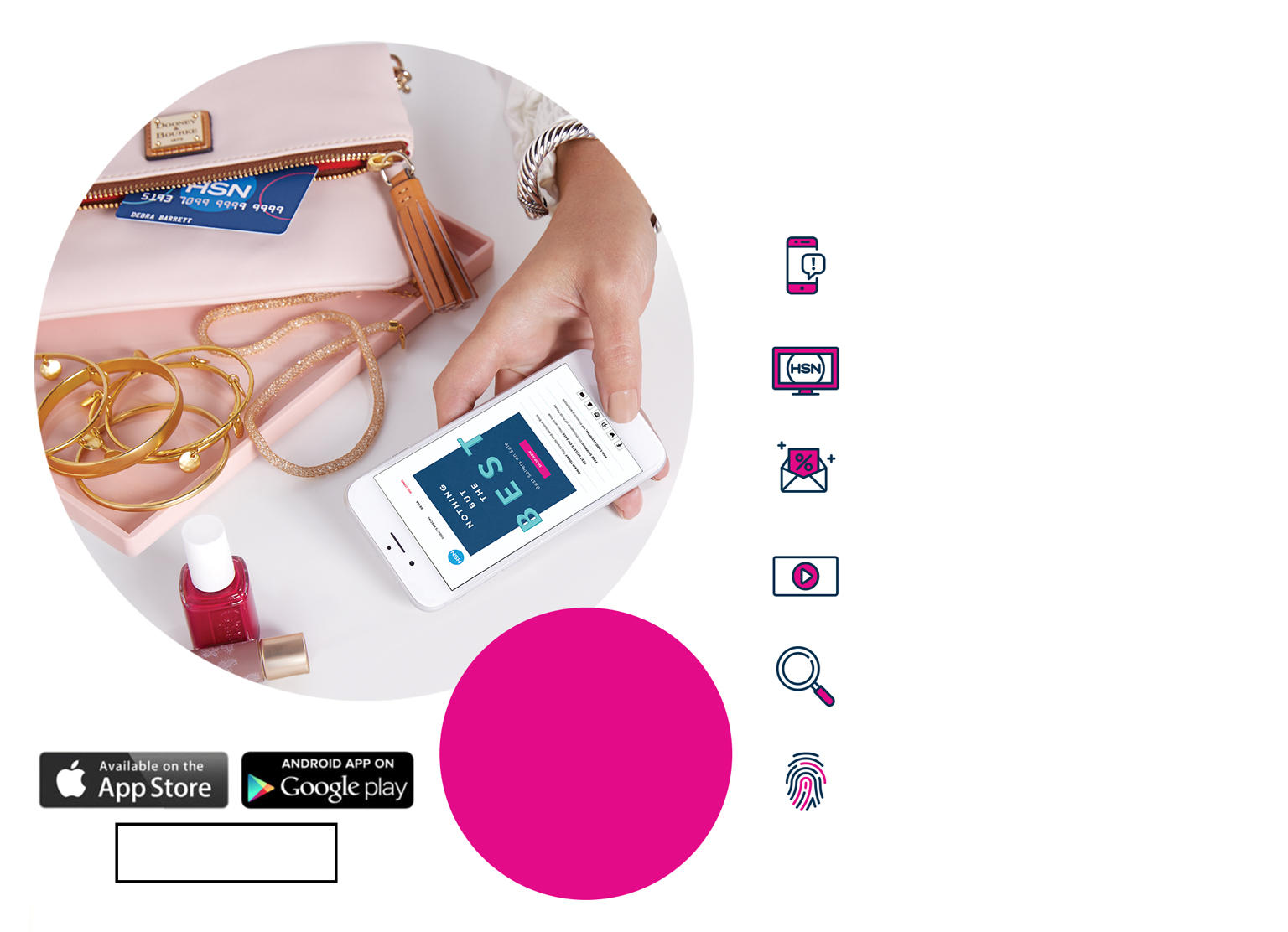 A woman shopping with the hsn phone app. icons of the hsn app functions. Available in the iTunes app store. Find the android app in google play